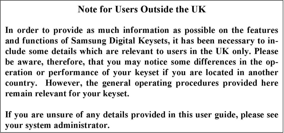 Please be aware, therefore, that you may notice some differences in the operation or performance of your keyset if you are located in another