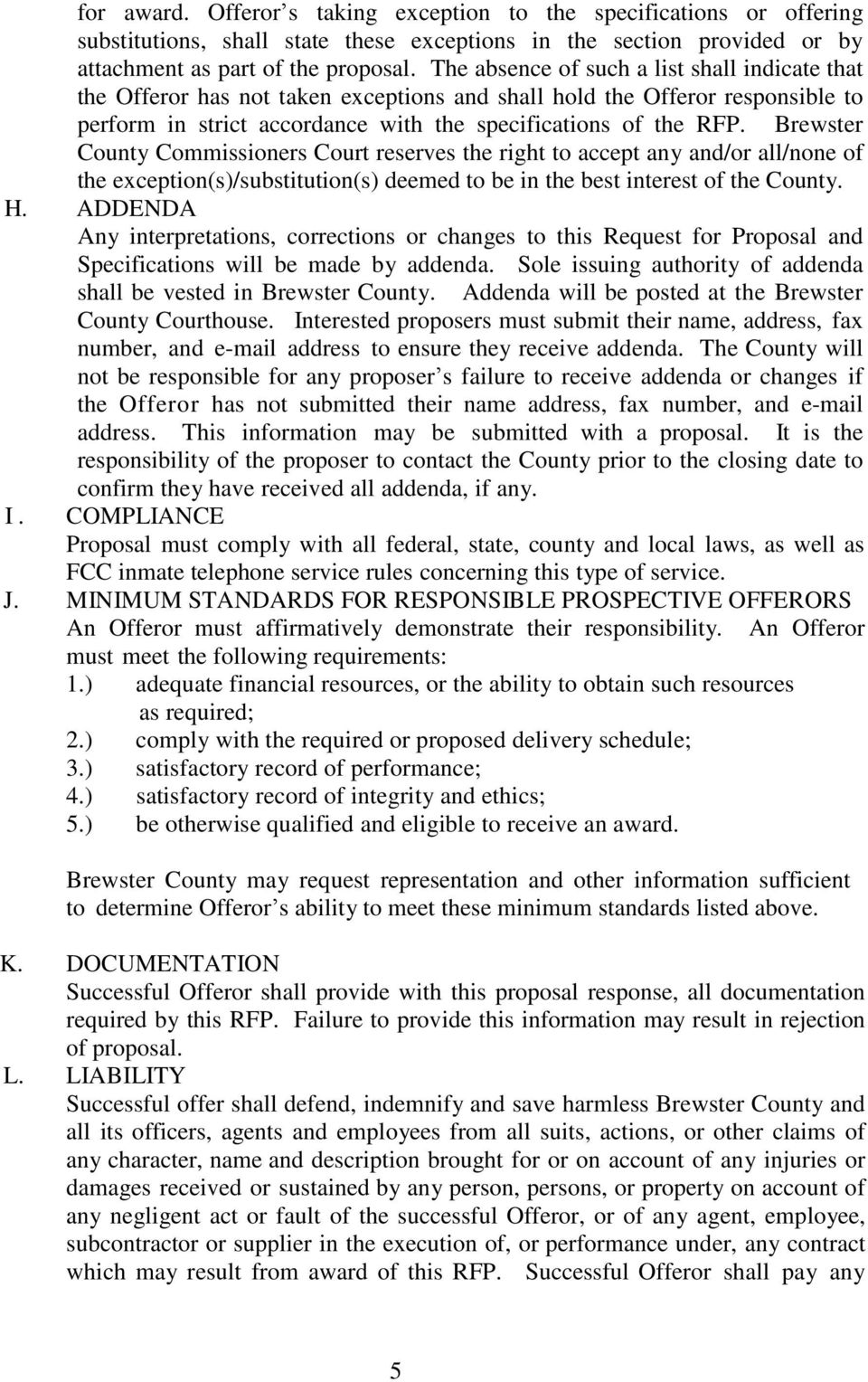 Brewster County Commissioners Court reserves the right to accept any and/or all/none of the exception(s)/substitution(s) deemed to be in the best interest of the County. H.