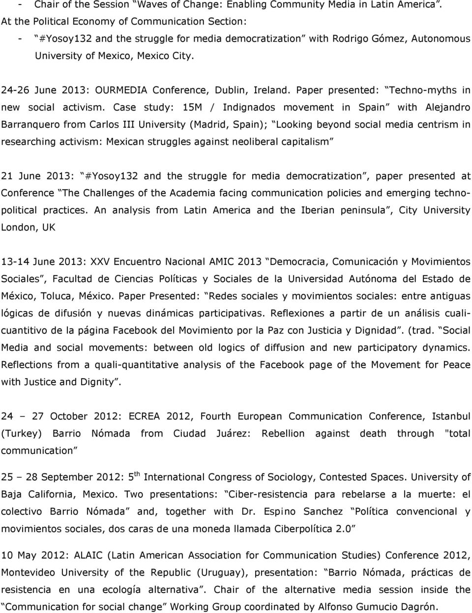 24-26 June 2013: OURMEDIA Conference, Dublin, Ireland. Paper presented: Techno-myths in new social activism.