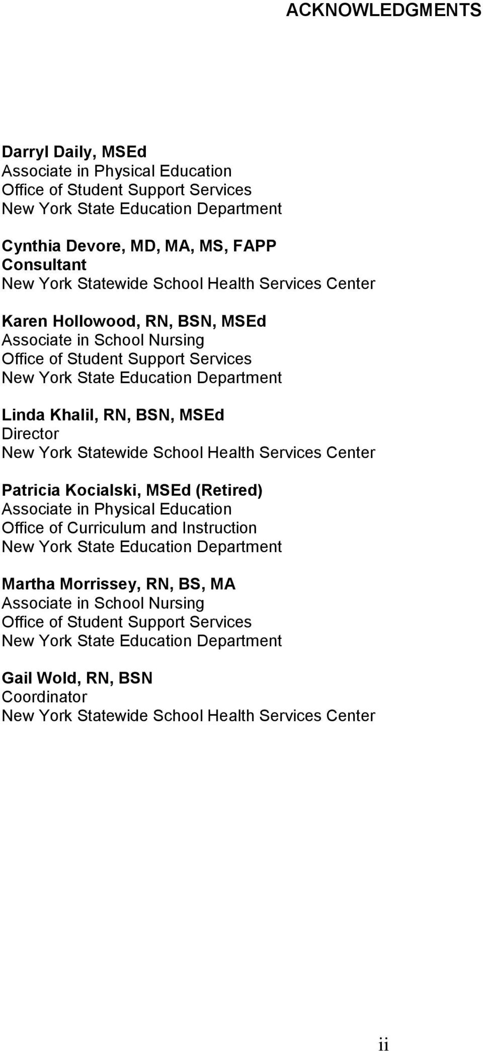 Director New York Statewide School Health Services Center Patricia Kocialski, MSEd (Retired) Associate in Physical Education Office of Curriculum and Instruction New York State Education Department