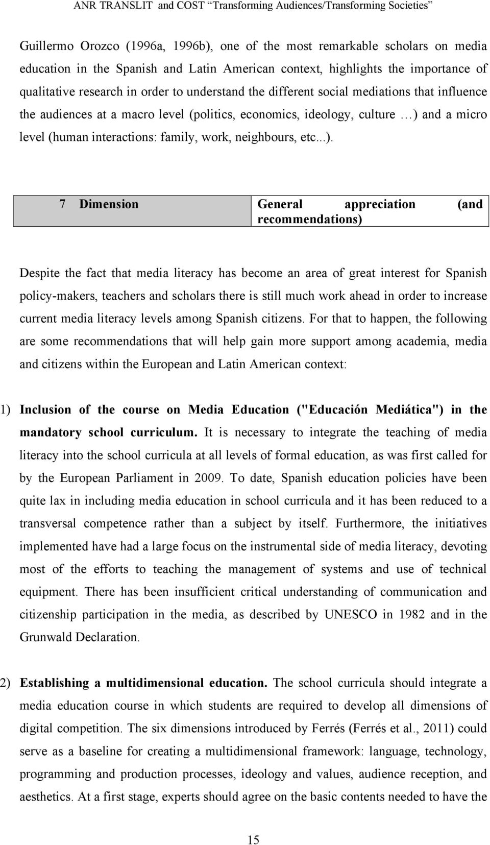 ..). 7 Dimension General appreciation (and recommendations) Despite the fact that media literacy has become an area of great interest for Spanish policy-makers, teachers and scholars there is still