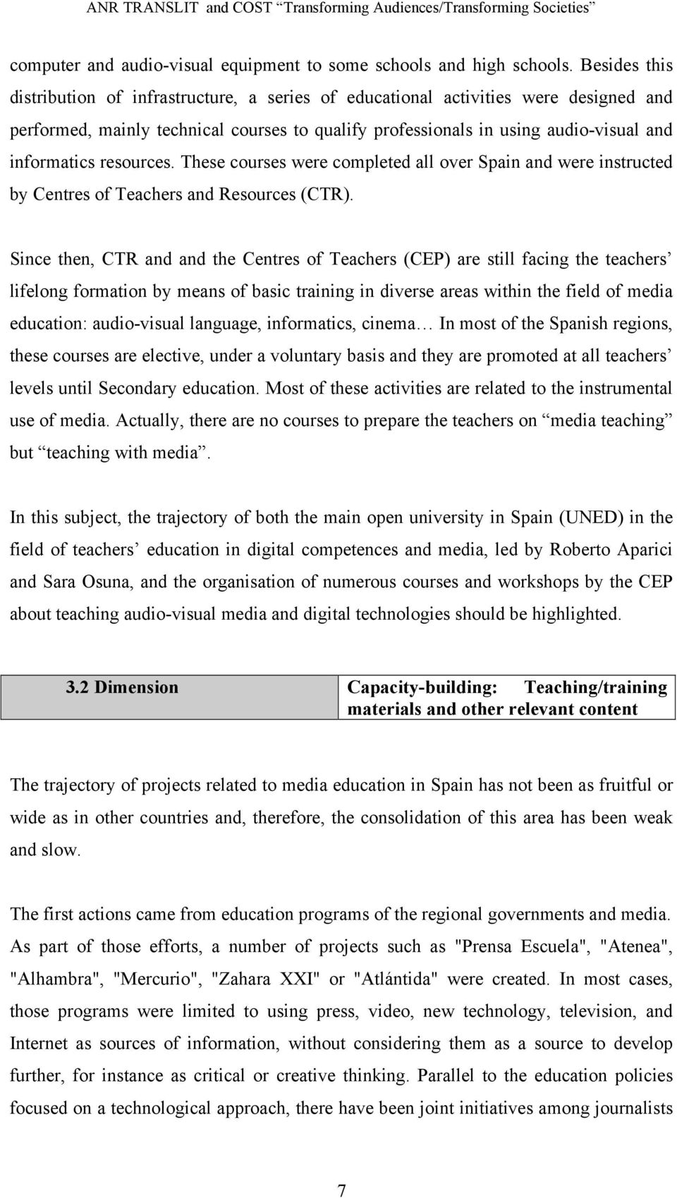 resources. These courses were completed all over Spain and were instructed by Centres of Teachers and Resources (CTR).