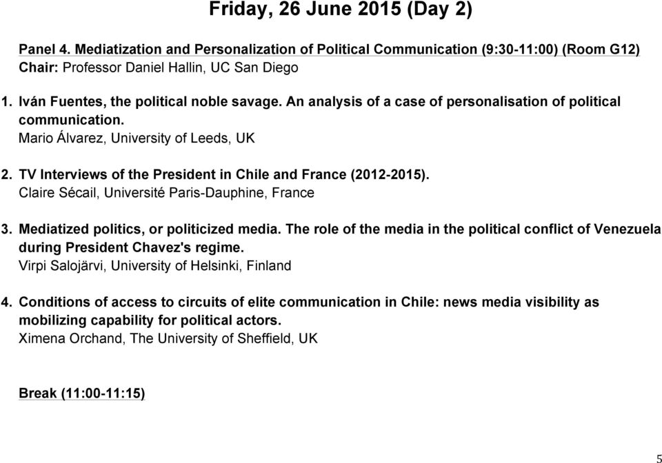 TV Interviews of the President in Chile and France (2012-2015). Claire Sécail, Université Paris-Dauphine, France 3. Mediatized politics, or politicized media.