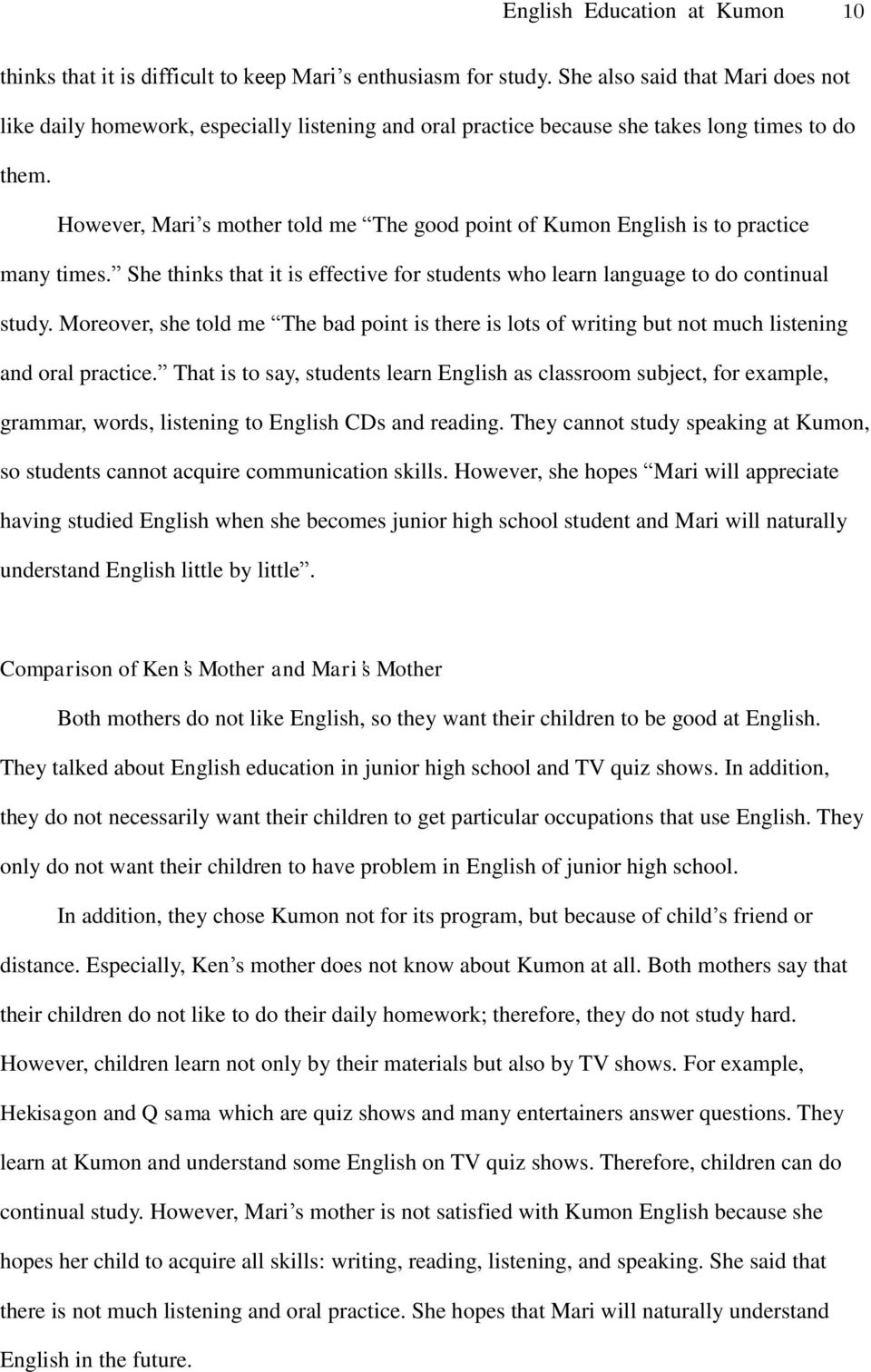 However, Mari s mother told me The good point of Kumon English is to practice many times. She thinks that it is effective for students who learn language to do continual study.