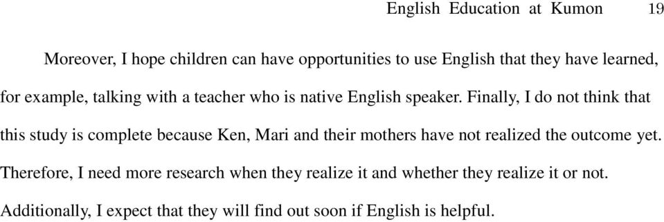 Finally, I do not think that this study is complete because Ken, Mari and their mothers have not realized the outcome