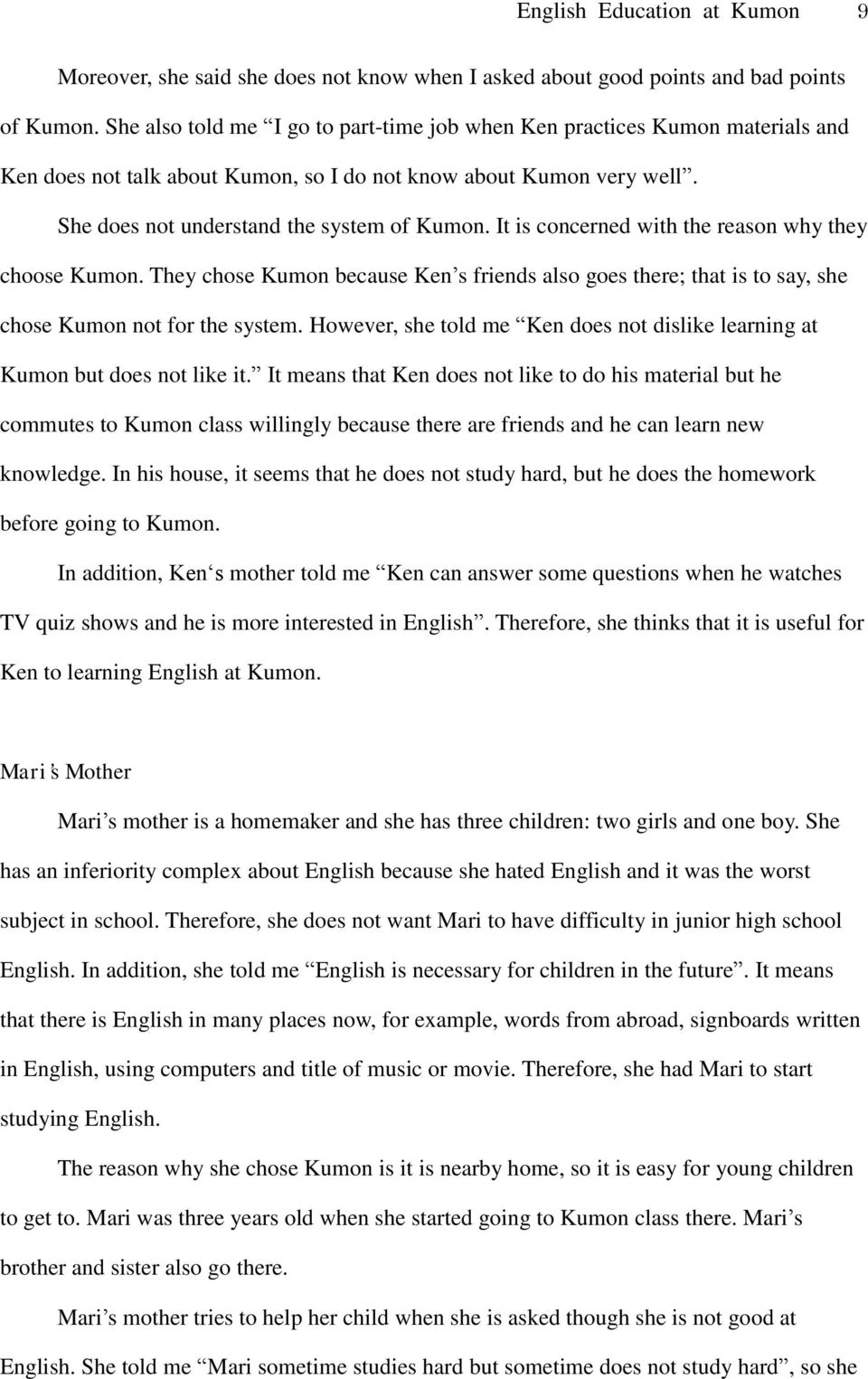 It is concerned with the reason why they choose Kumon. They chose Kumon because Ken s friends also goes there; that is to say, she chose Kumon not for the system.