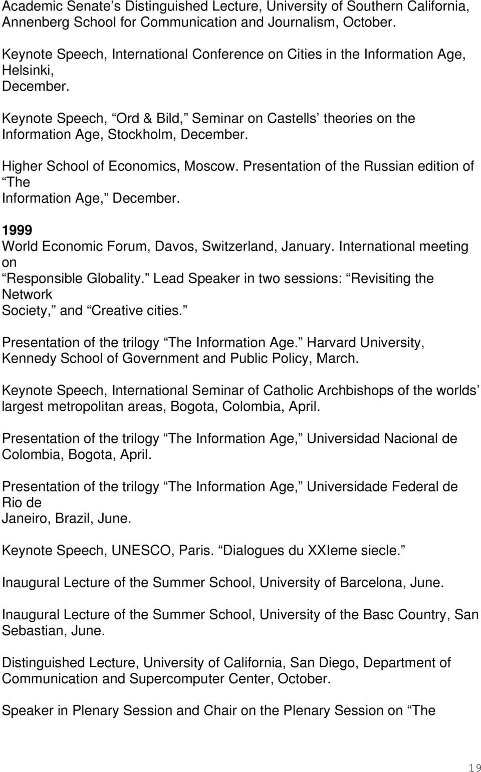 Higher School of Economics, Moscow. Presentation of the Russian edition of The Information Age, December. 1999 World Economic Forum, Davos, Switzerland, January.
