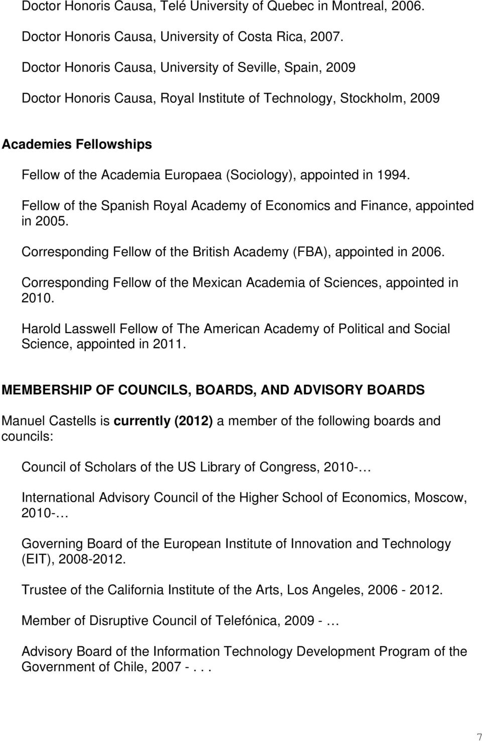 appointed in 1994. Fellow of the Spanish Royal Academy of Economics and Finance, appointed in 2005. Corresponding Fellow of the British Academy (FBA), appointed in 2006.
