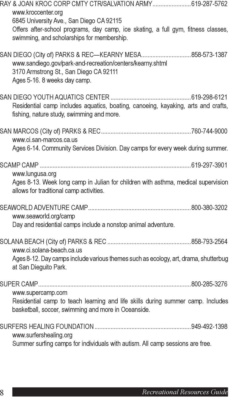 ..858-573-1387 /kearny.shtml 3170 Armstrong St., San Diego CA 92111 Ages 5-16. 8 weeks day camp. SAN DIEGO YOUTH AQUATICS CENTER.