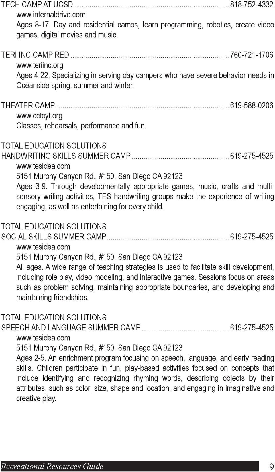 org Classes, rehearsals, performance and fun. TOTAL EDUCATION SOLUTIONS HANDWRITING SKILLS SUMMER CAMP...619-275-4525 www.tesidea.com 5151 Murphy Canyon Rd., #150, San Diego CA 92123 Ages 3-9.