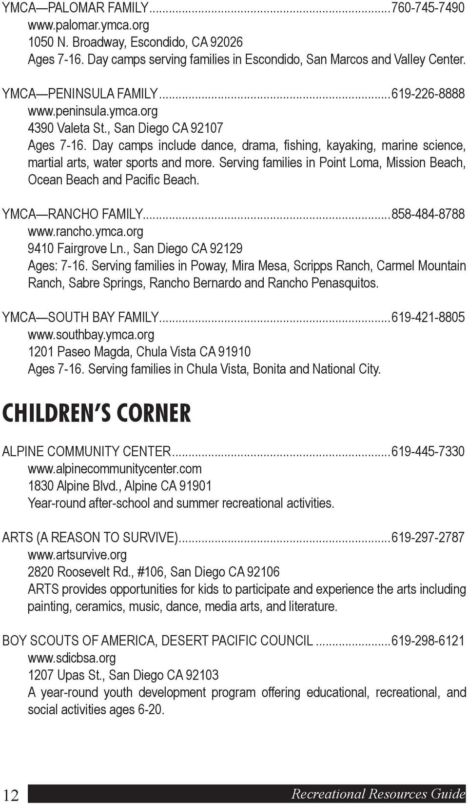 Serving families in Point Loma, Mission Beach, Ocean Beach and Pacific Beach. YMCA RANCHO FAMILY...858-484-8788 www.rancho.ymca.org 9410 Fairgrove Ln., San Diego CA 92129 Ages: 7-16.