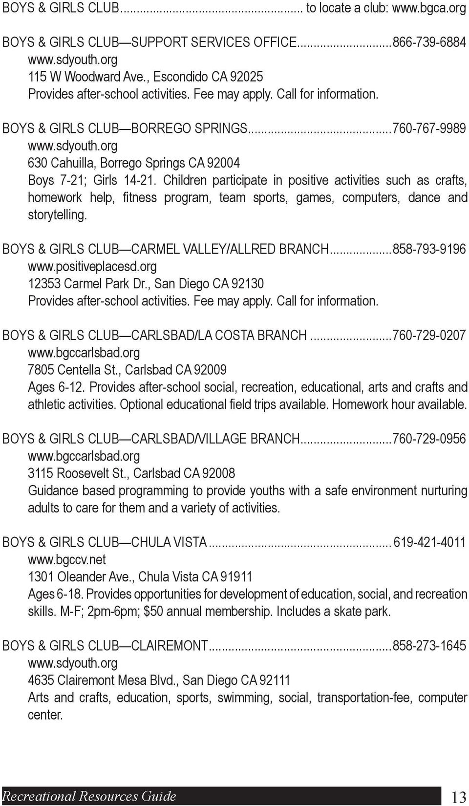 Children participate in positive activities such as crafts, homework help, fitness program, team sports, games, computers, dance and storytelling. BOYS & GIRLS CLUB CARMEL VALLEY/ALLRED BRANCH.