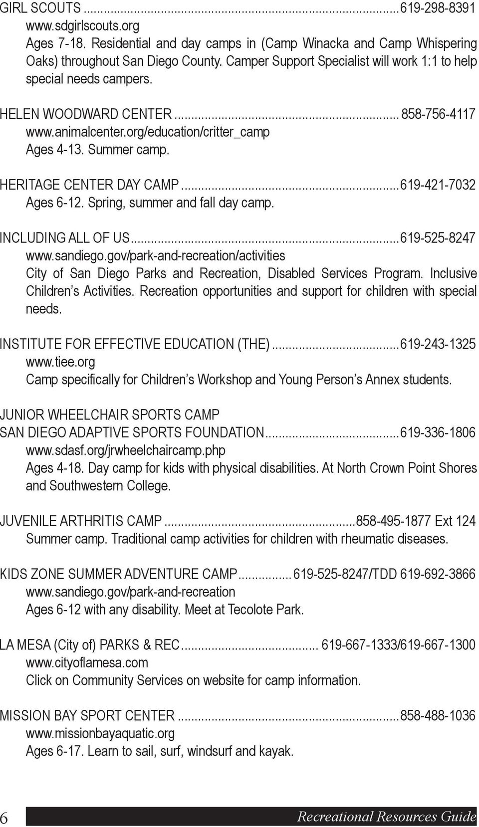 HERITAGE CENTER DAY CAMP...619-421-7032 Ages 6-12. Spring, summer and fall day camp. INCLUDING ALL OF US...619-525-8247 www.sandiego.