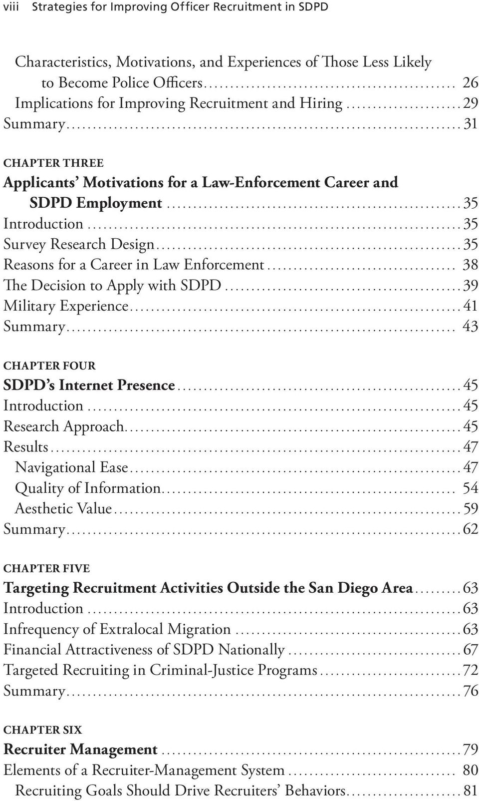 ..35 Survey Research Design...35 Reasons for a Career in Law Enforcement... 38 The Decision to Apply with SDPD...39 Military Experience...41 Summary... 43 CHAPTER FOUR SDPD s Internet Presence.