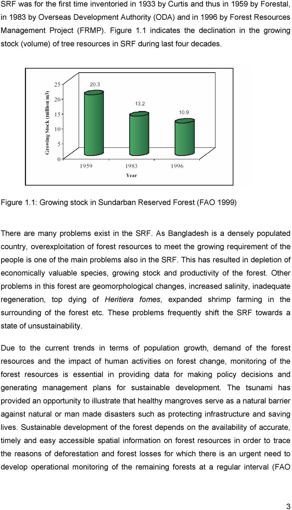1: Growing stock in Sundarban Reserved Forest (FAO 1999) There are many problems exist in the SRF.
