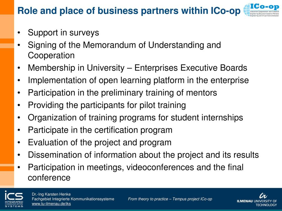Providing the participants for pilot training Organization of training programs for student internships Participate in the certification program
