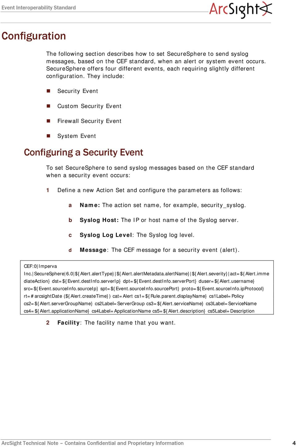 They include: Security Event Custom Security Event Firewall Security Event System Event Configuring a Security Event To set SecureSphere to send syslog messages based on the CEF standard when a