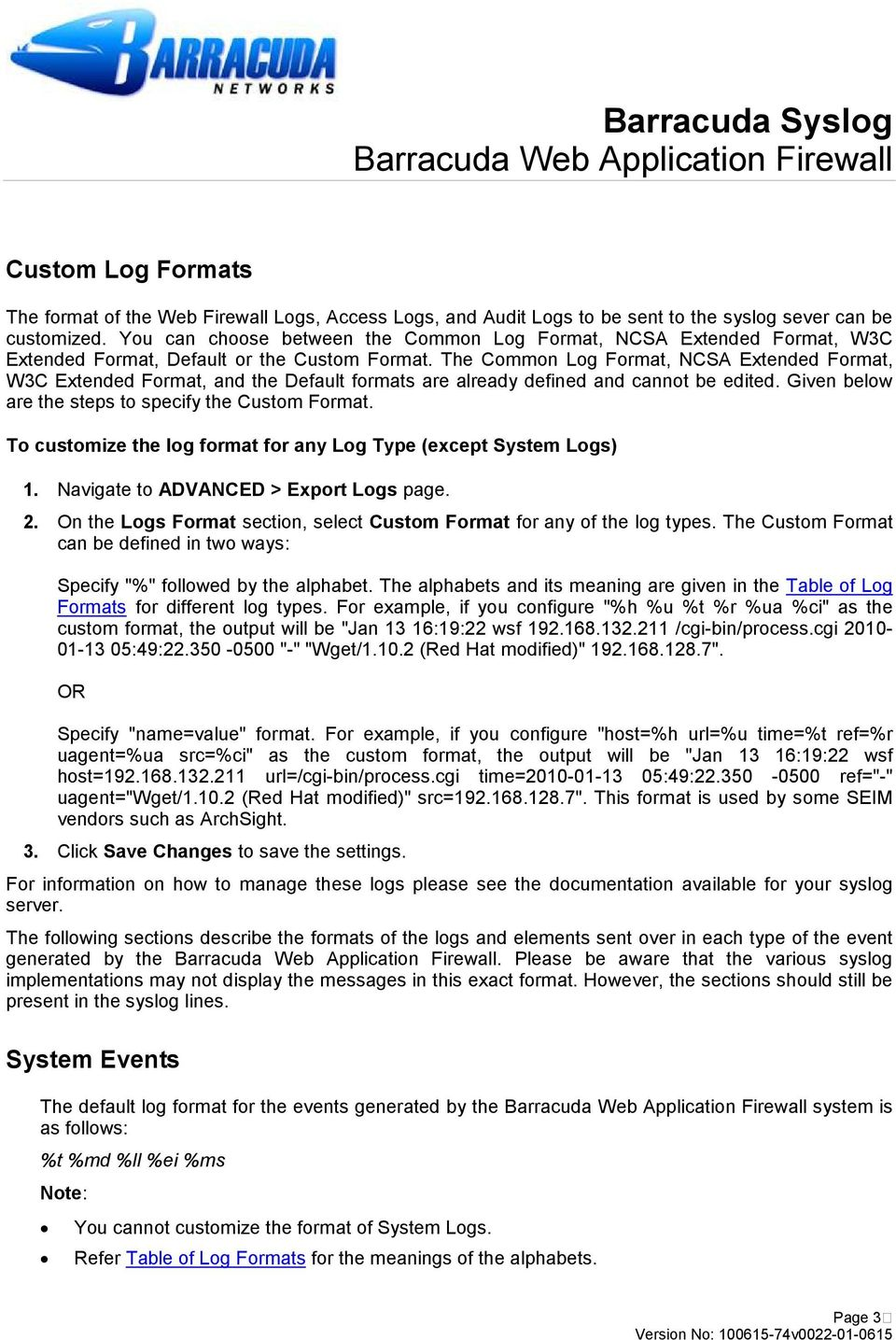 The Common Log Format, NCSA Extended Format, W3C Extended Format, and the Default formats are already defined and cannot be edited. Given below are the steps to specify the Custom Format.