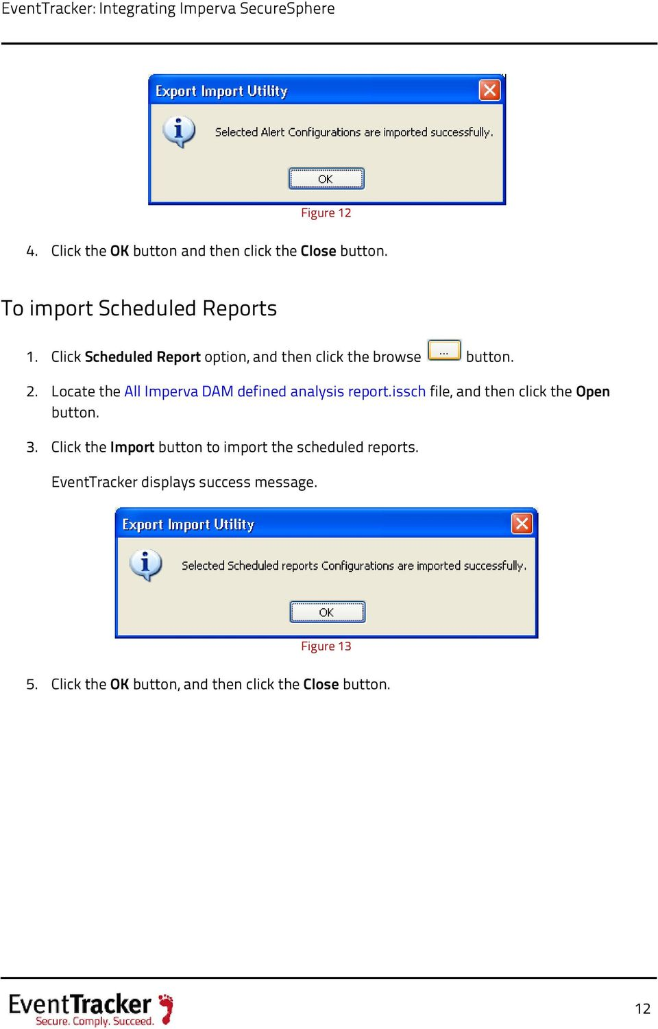 Locate the All Imperva DAM defined analysis report.issch file, and then click the Open button. 3.
