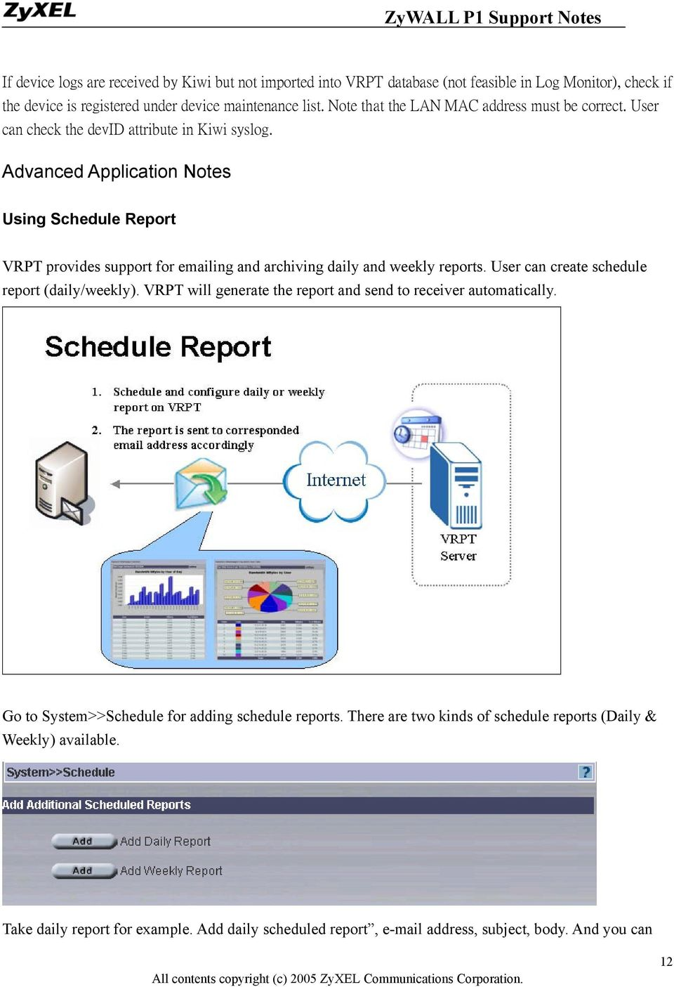 Advanced Application Notes Using Schedule Report VRPT provides support for emailing and archiving daily and weekly reports. User can create schedule report (daily/weekly).