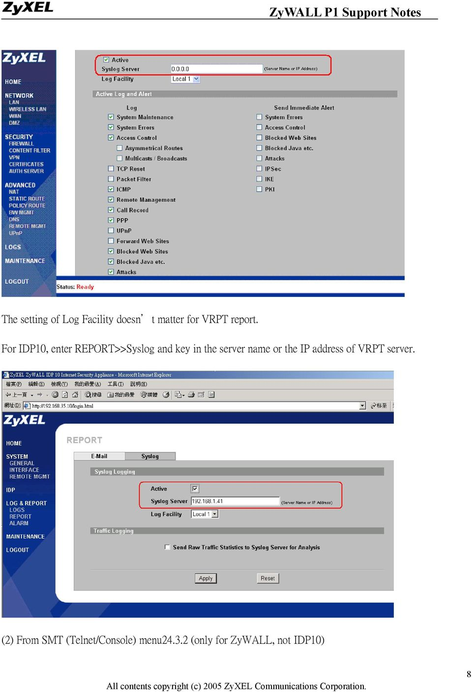For IDP10, enter REPORT>>Syslog and key in the server