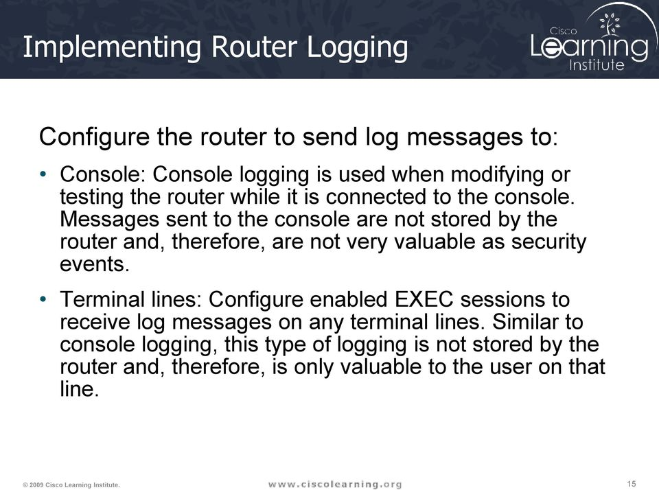 Messages sent to the console are not stored by the router and, therefore, are not very valuable as security events.