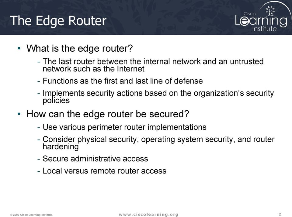 last line of defense - Implements security actions based on the organization s security policies How can the edge router