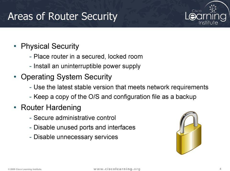 network requirements - Keep a copy of the O/S and configuration file as a backup Router Hardening