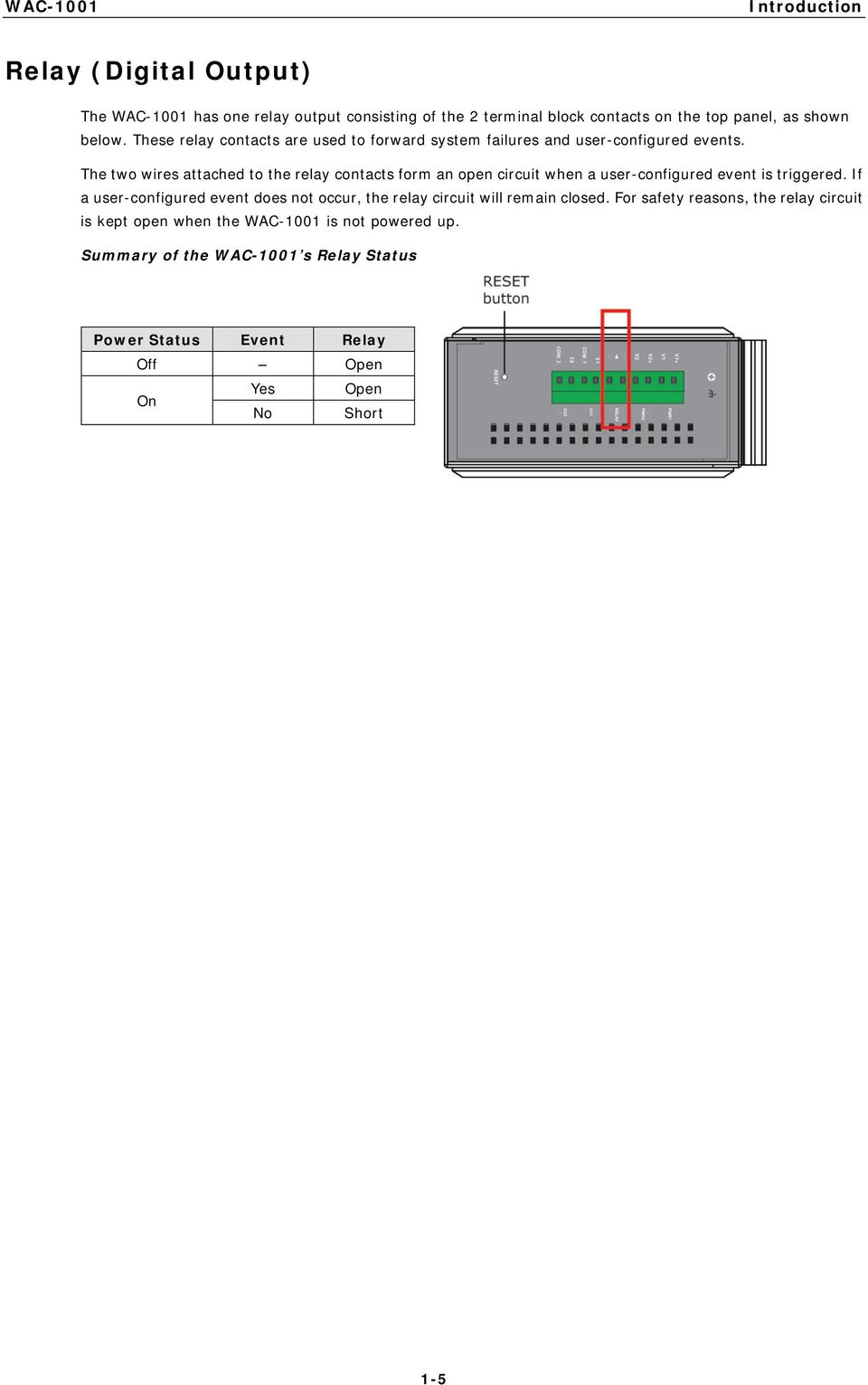 The two wires attached to the relay contacts form an open circuit when a user-configured event is triggered.