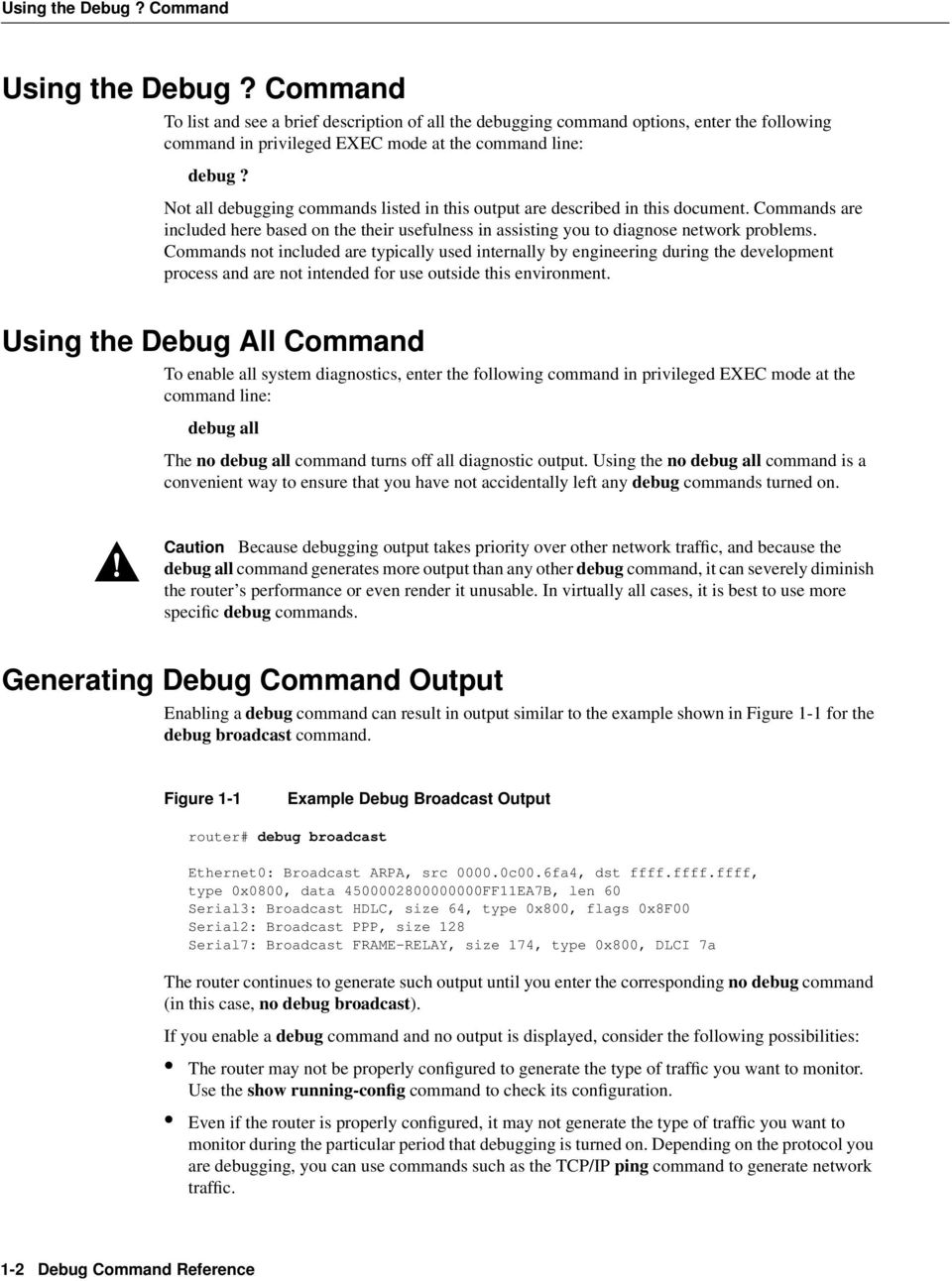 Not all debugging commands listed in this output are described in this document. Commands are included here based on the their usefulness in assisting you to diagnose network problems.