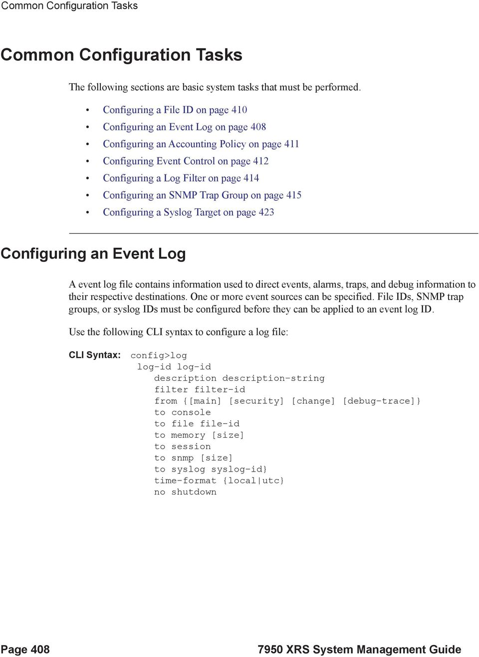 Configuring an SNMP Trap Group on page 415 Configuring a Syslog Target on page 423 Configuring an Event Log A event log file contains information used to direct events, alarms, traps, and debug