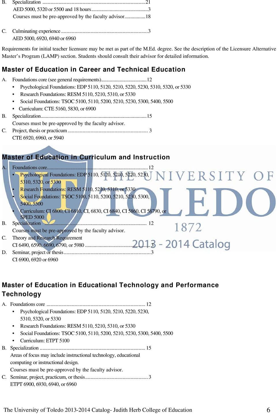 Students should consult their advisor for detailed information. Master of Education in Career and Technical Education A. Foundations core (see general requirements).