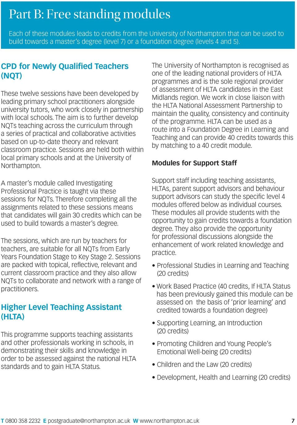 CPD for Newly Qualified Teachers (NQT) These twelve sessions have been developed by leading primary school practitioners alongside university tutors, who work closely in partnership with local