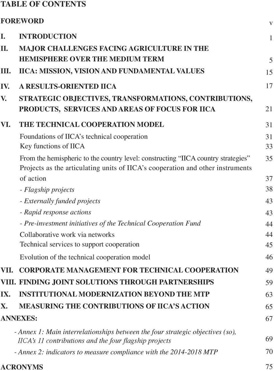THE TECHNICAL COOPERATION MODEL Foundations of IICA s technical cooperation Key functions of IICA From the hemispheric to the country level: constructing IICA country strategies Projects as the