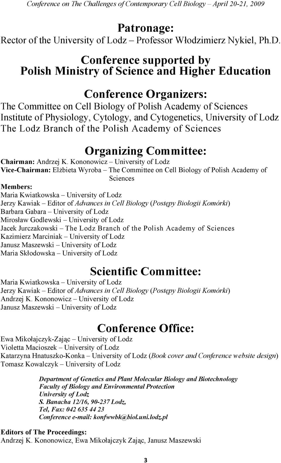 Cytogenetics, University of Lodz The Lodz Branch of the Polish Academy of Sciences Organizing Committee: Chairman: Andrzej K.