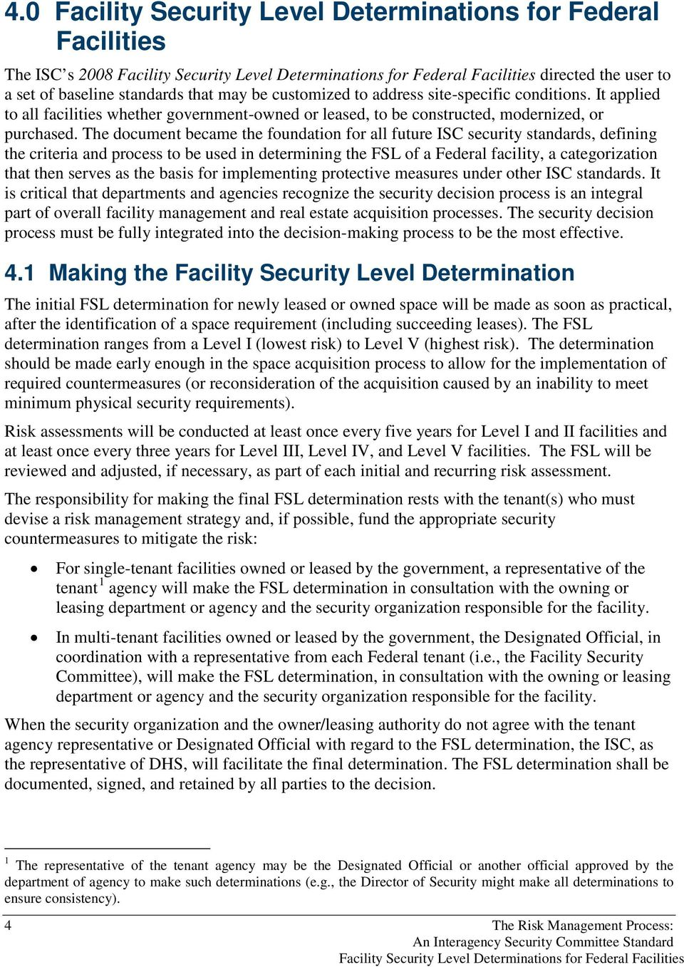 The document became the foundation for all future ISC security standards, defining the criteria and process to be used in determining the FSL of a Federal facility, a categorization that then serves