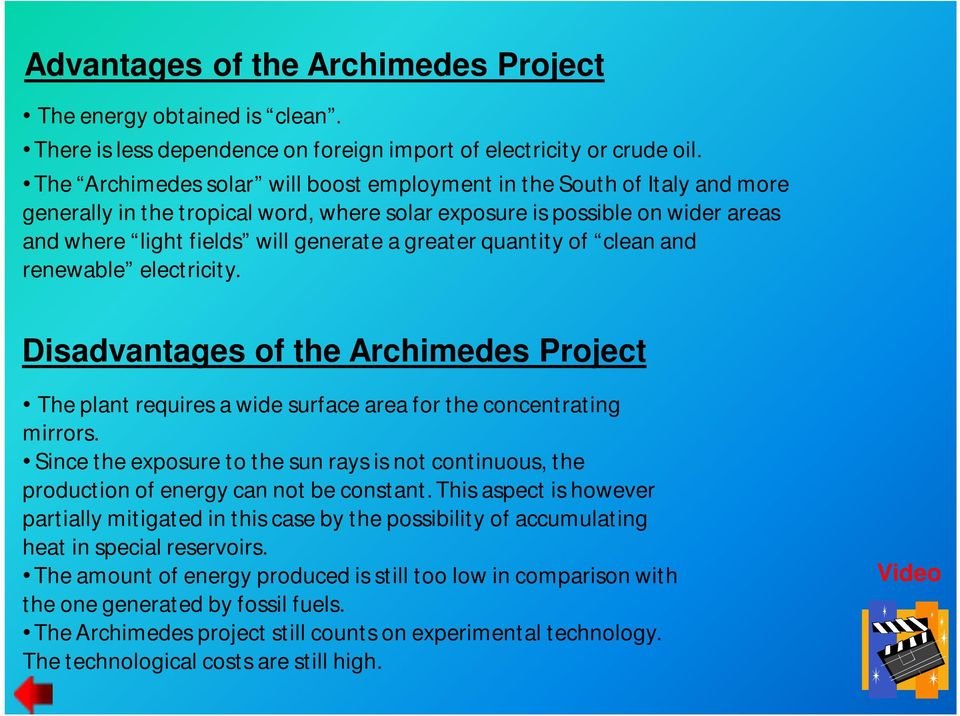 greater quantity of clean and renewable electricity. Disadvantages of the Archimedes Project The plant requires a wide surface area for the concentrating mirrors.