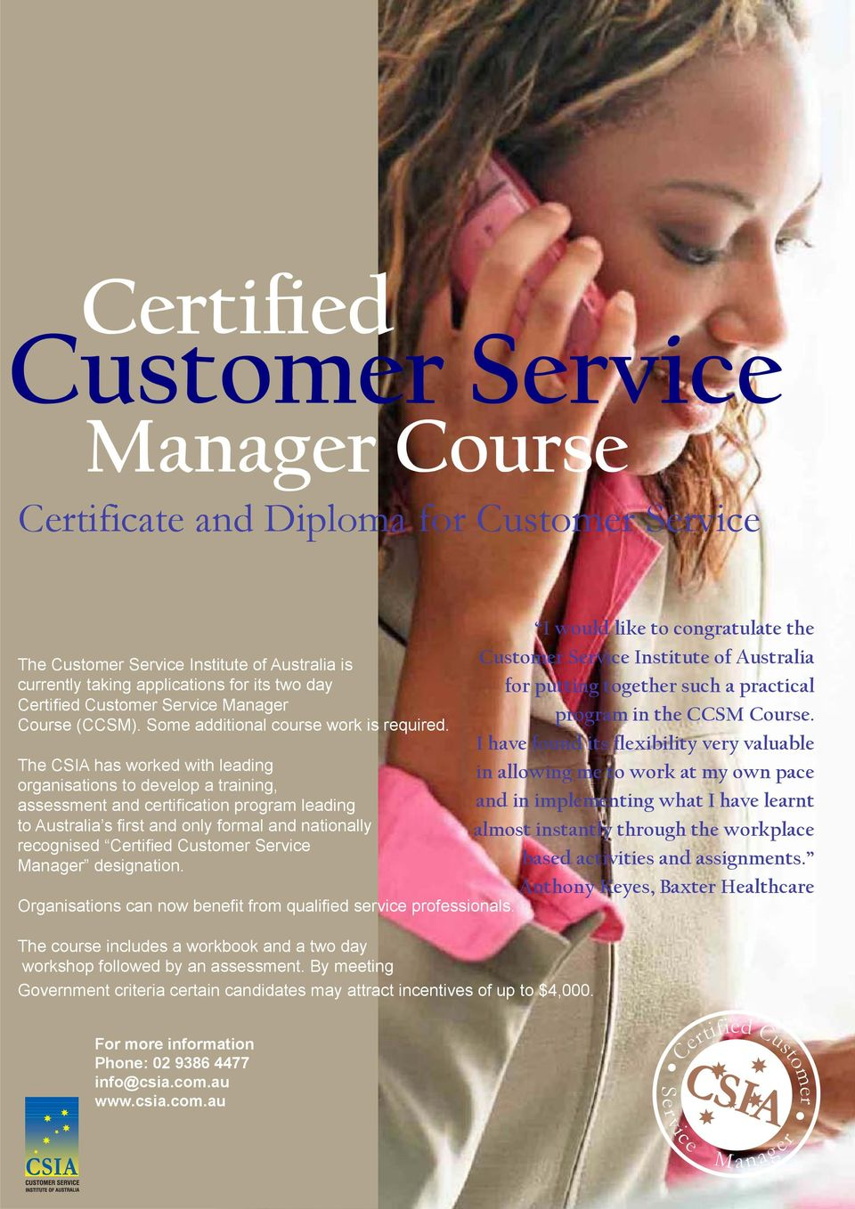 The CSIA has worked with leading organisations to develop a training, assessment and certi cation program leading to Australia s first and only formal and nationally recognised Certi ed Customer