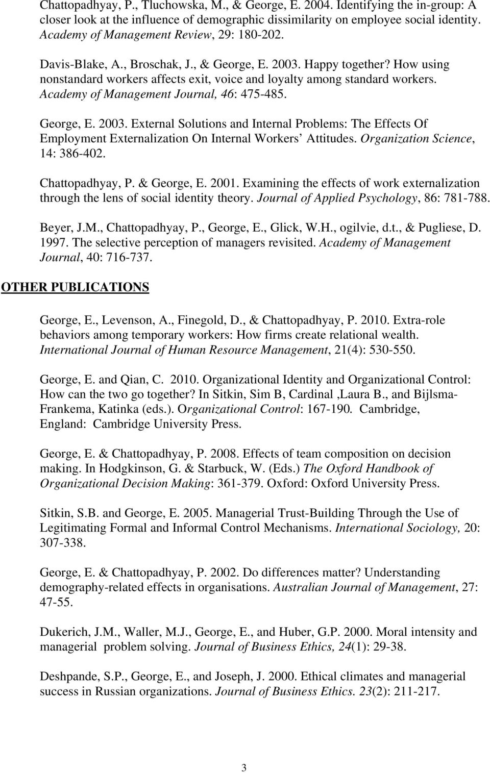 Academy of Management Journal, 46: 475-485. George, E. 2003. External Solutions and Internal Problems: The Effects Of Employment Externalization On Internal Workers Attitudes.