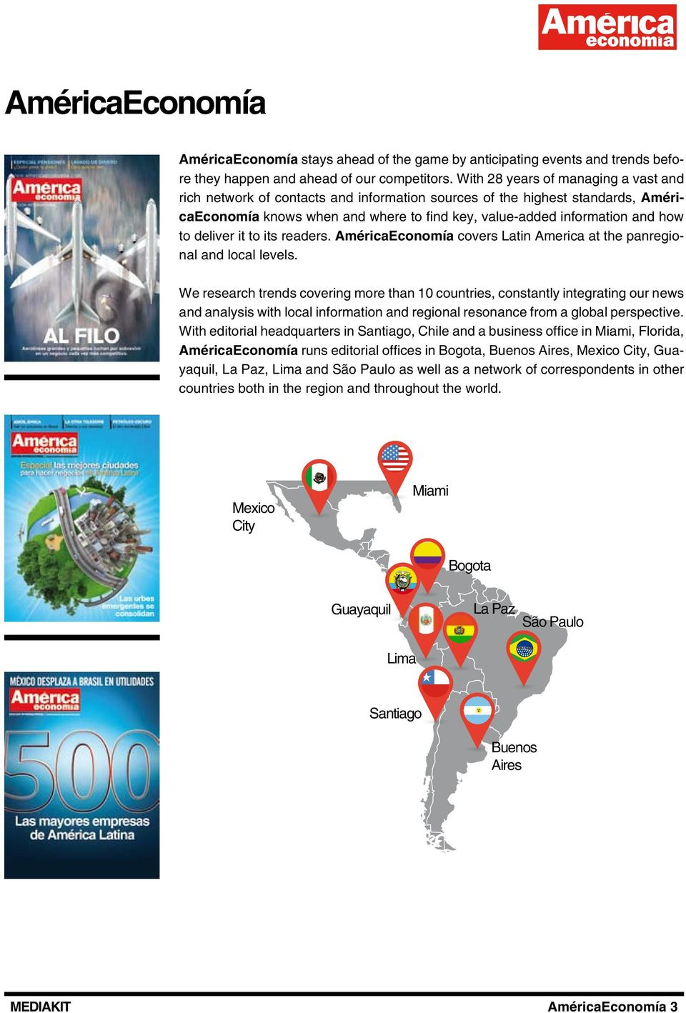 deliver it to its readers. AméricaEconomía covers Latin America at the panregional and local levels.