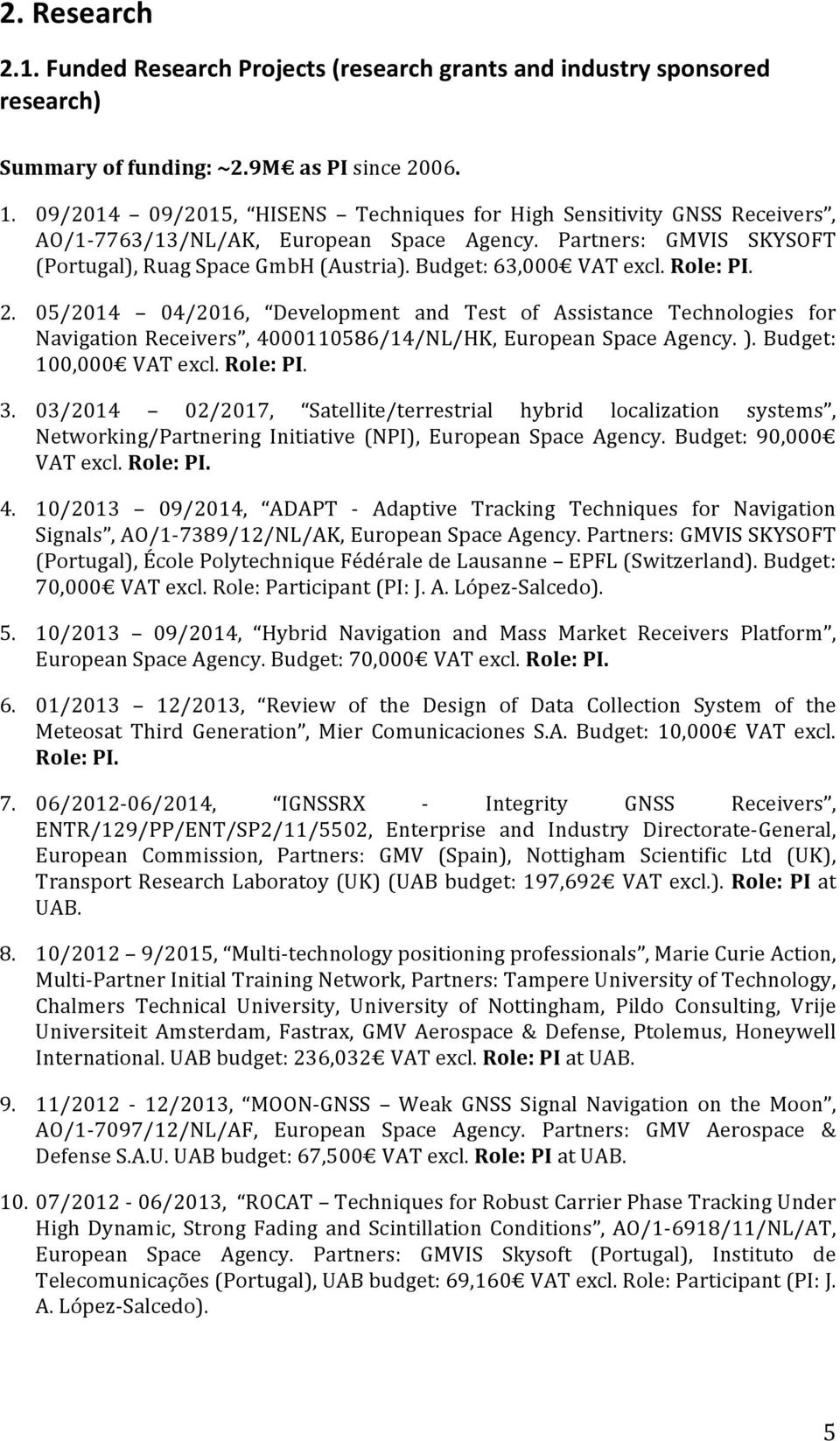 Budget: 63,000 VAT excl. Role: PI. 2. 05/2014 04/2016, Development and Test of Assistance Technologies for Navigation Receivers, 4000110586/14/NL/HK, European Space Agency. ).