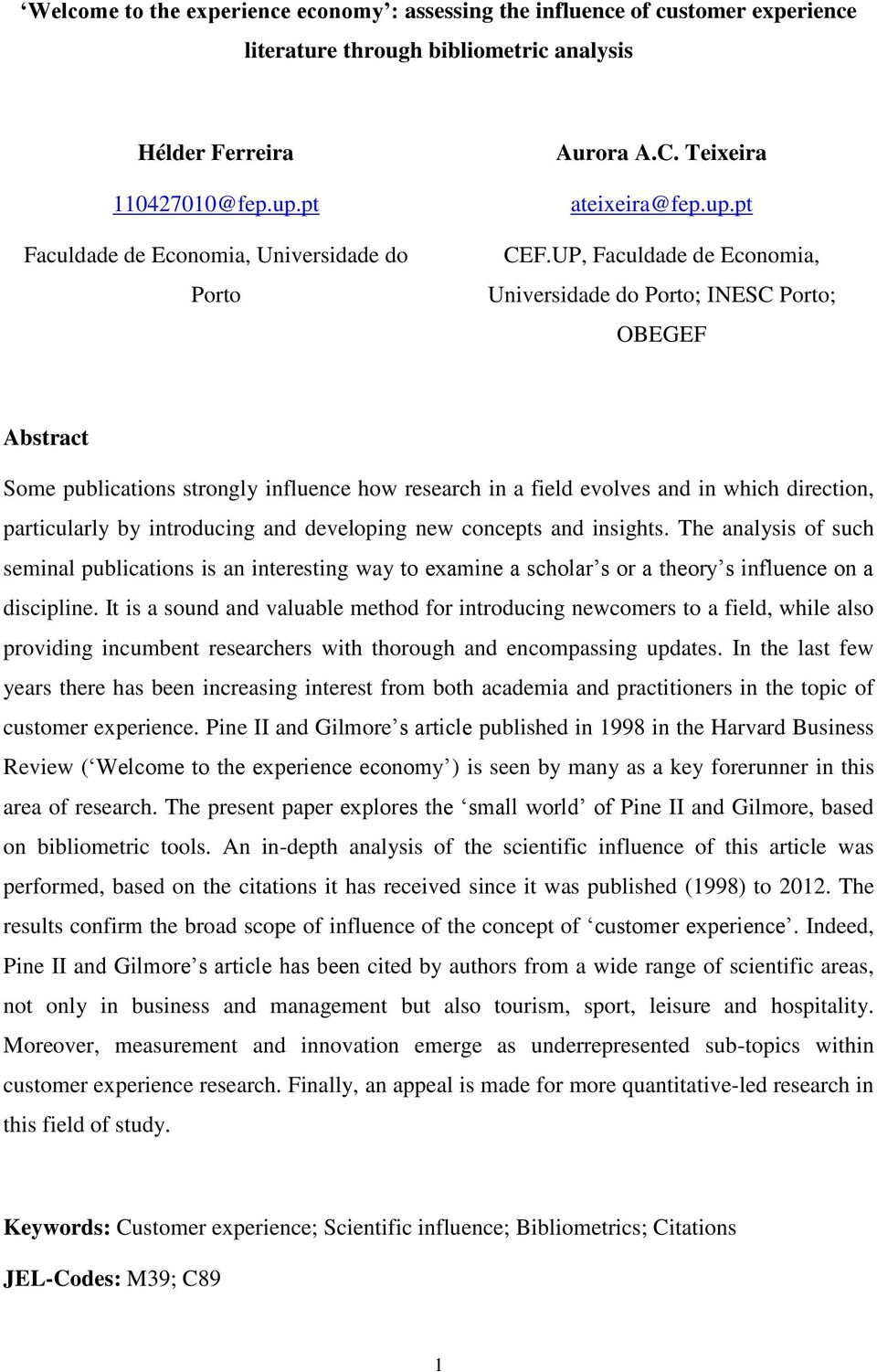 UP, Faculdade de Economia, Universidade do Porto; INESC Porto; OBEGEF Abstract Some publications strongly influence how research in a field evolves and in which direction, particularly by introducing
