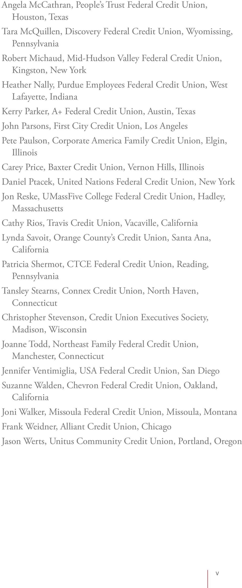 Credit Union, Los Angeles Pete Paulson, Corporate America Family Credit Union, Elgin, Illinois Carey Price, Baxter Credit Union, Vernon Hills, Illinois Daniel Ptacek, United Nations Federal Credit