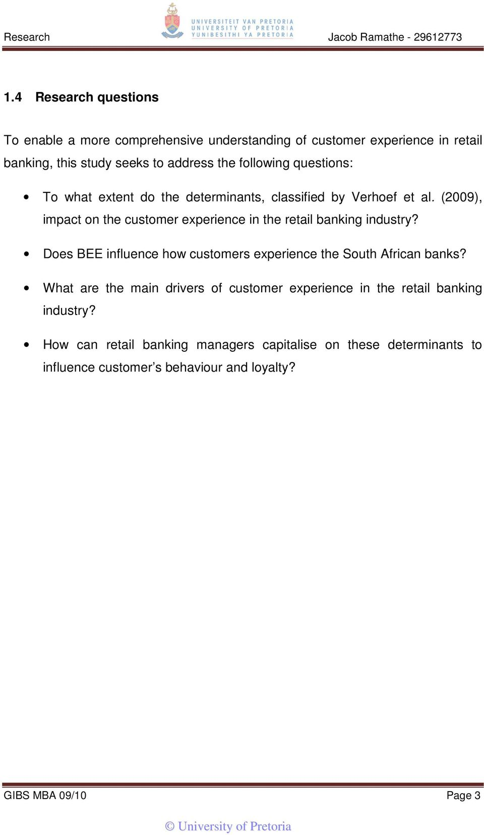 (2009), impact on the customer experience in the retail banking industry? Does BEE influence how customers experience the South African banks?