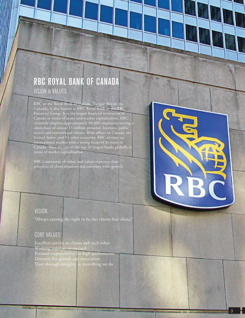 RBC currently employs approximately 80,000 employees serving a client-base of almost 15 million personal, business, public sector, and institutional clients.
