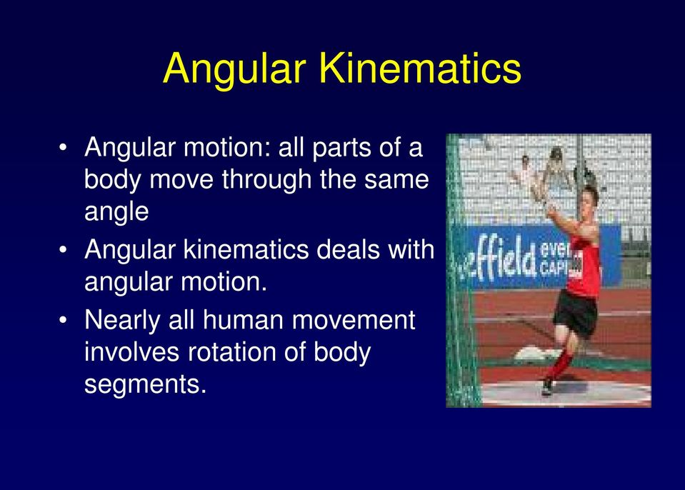 kinematics deals with angular motion.