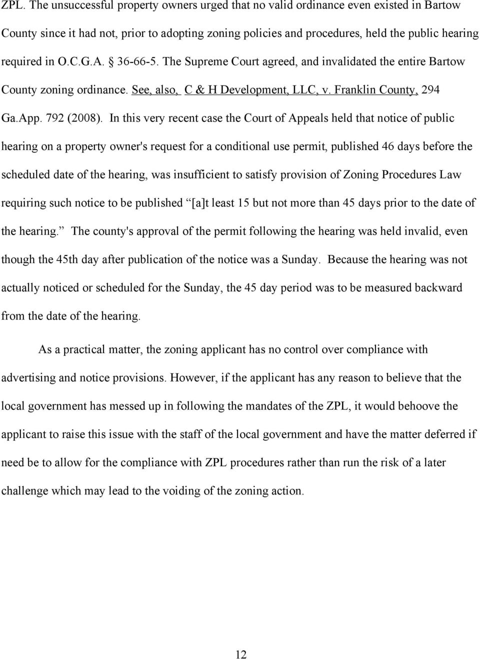 In this very recent case the Court of Appeals held that notice of public hearing on a property owner's request for a conditional use permit, published 46 days before the scheduled date of the