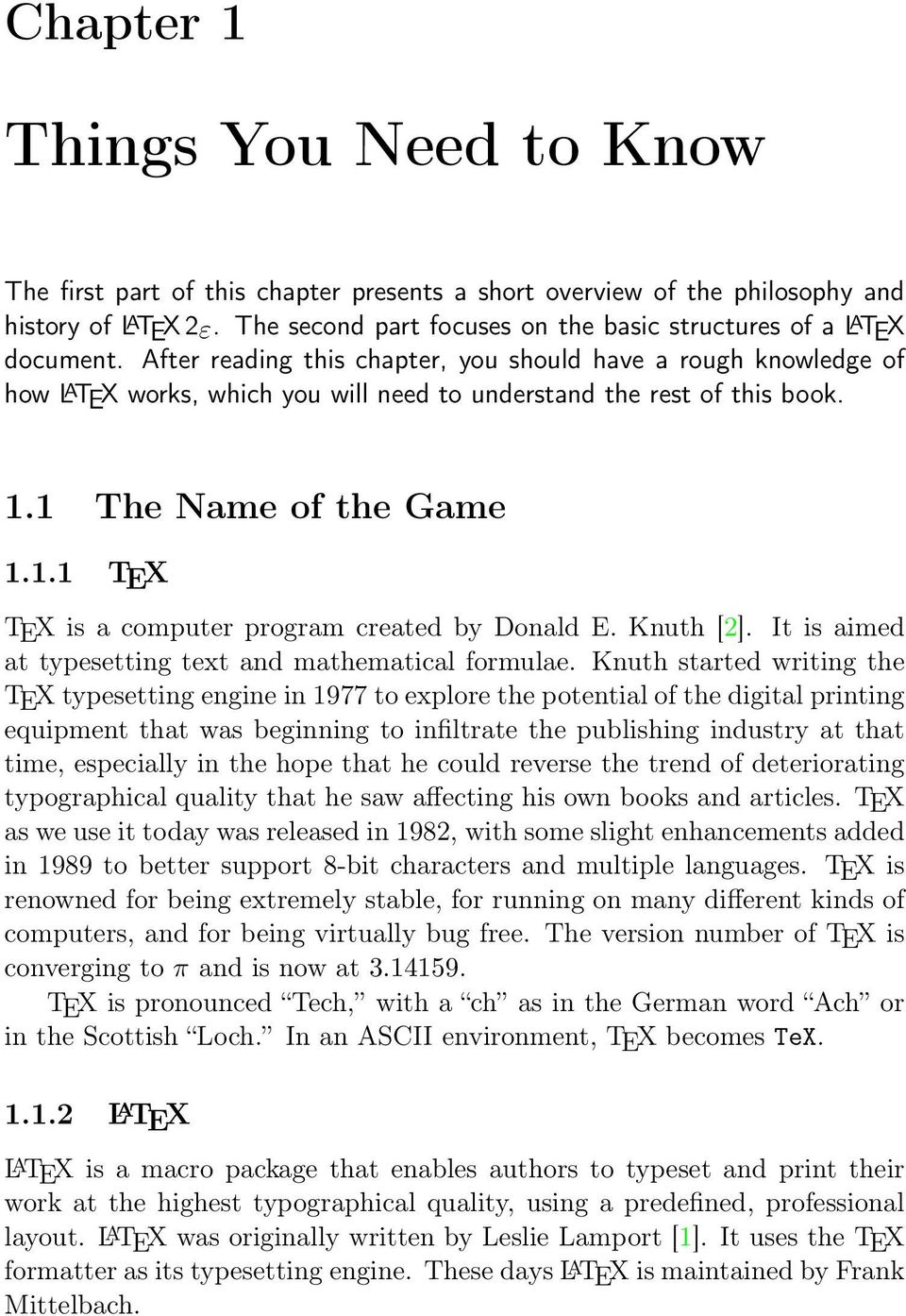 After reading this chapter, you should have a rough knowledge of how L A TEX works, which you will need to understand the rest of this book. 1.1 The Name of the Game 1.1.1 TEX TEX is a computer program created by Donald E.