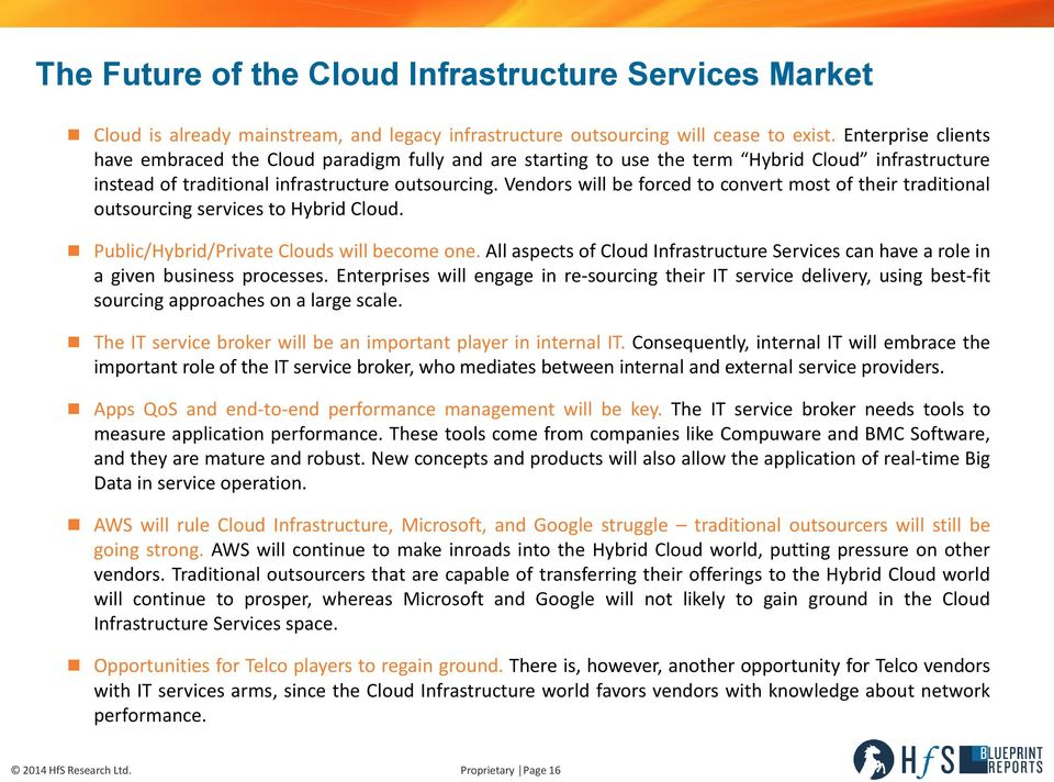 Vendors will be forced to convert most of their traditional outsourcing services to Hybrid Cloud. Public/Hybrid/Private Clouds will become one.