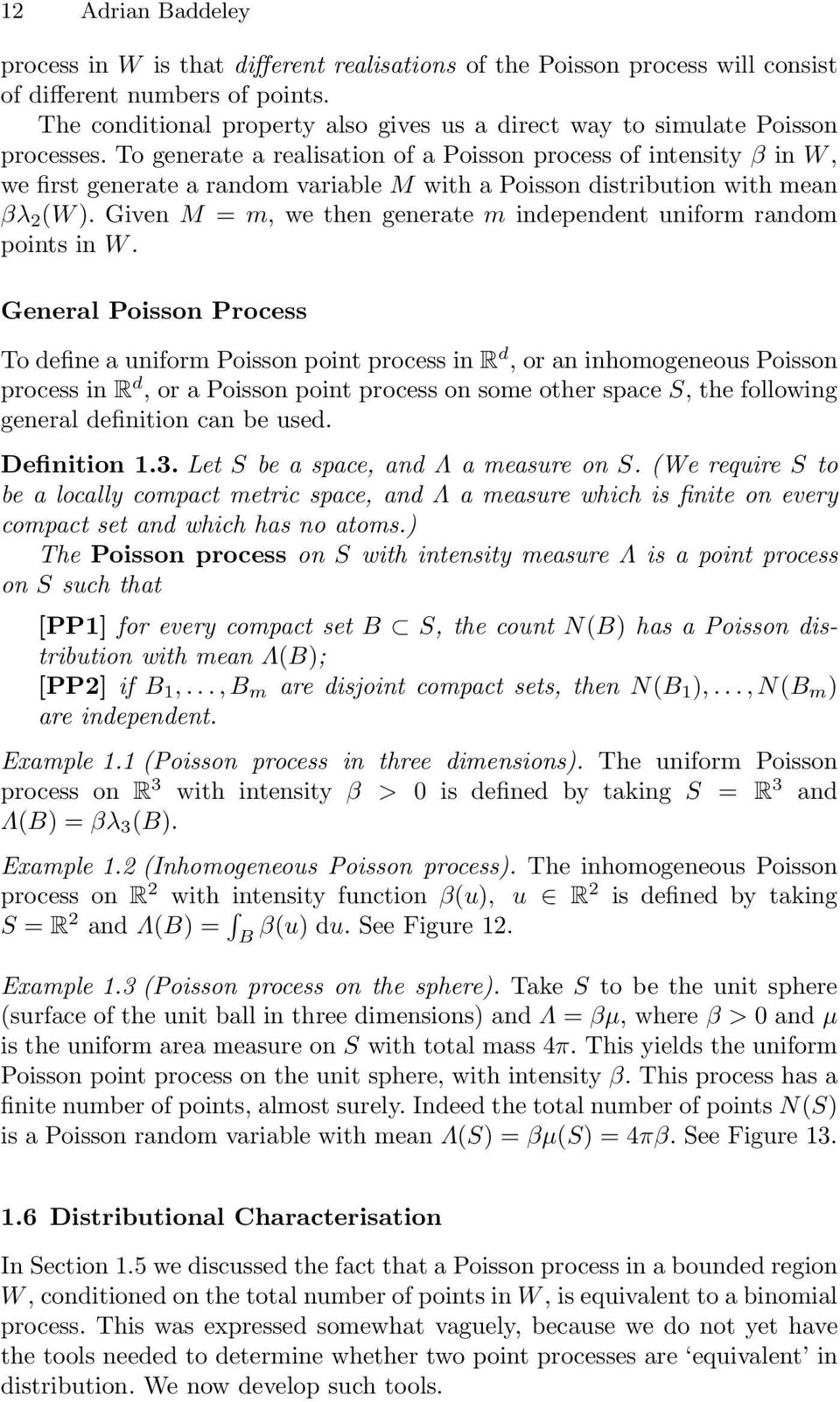 To generate a realisation of a Poisson process of intensity β in W, we first generate a random variable M with a Poisson distribution with mean βλ 2 (W ).